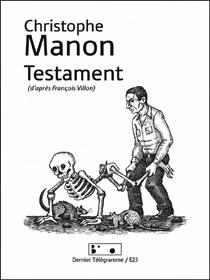 [Chronique] Christophe Manon, Testament (d'après François Villon), nouvelle édition, par Bruno Fern et Fabrice Thumerel
