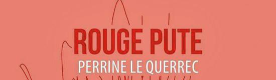 [Libr-relecture] Perrine Le Querrec, Rouge pute, par Guillaume Basquin